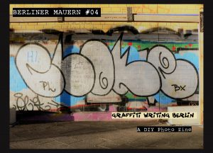 "Berliner Mauern #04 ""Graffiti Writing Berlin"""